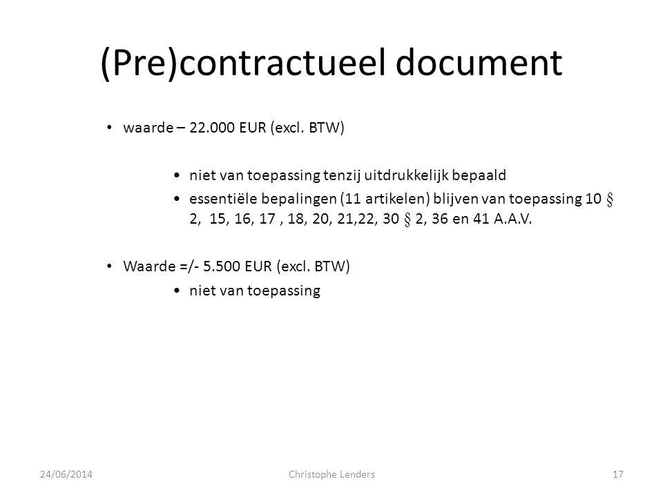 (Pre)contractueel document • waarde – 22.000 EUR (excl. BTW) •niet van toepassing tenzij uitdrukkelijk bepaald •essentiële bepalingen (11 artikelen) b