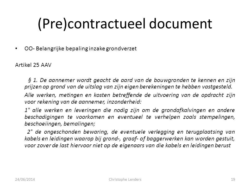 (Pre)contractueel document • OO- Belangrijke bepaling inzake grondverzet Artikel 25 AAV § 1. De aannemer wordt geacht de aard van de bouwgronden te ke
