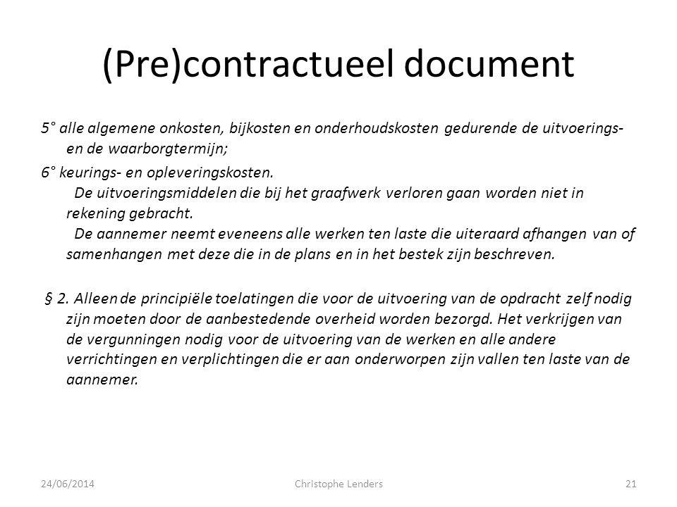 (Pre)contractueel document 5° alle algemene onkosten, bijkosten en onderhoudskosten gedurende de uitvoerings- en de waarborgtermijn; 6° keurings- en o