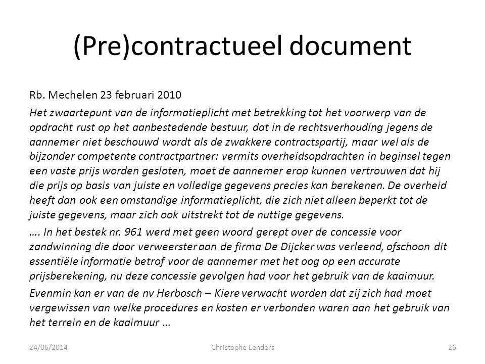 (Pre)contractueel document Rb. Mechelen 23 februari 2010 Het zwaartepunt van de informatieplicht met betrekking tot het voorwerp van de opdracht rust