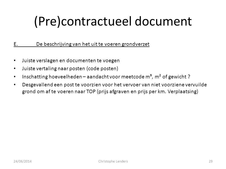 (Pre)contractueel document E.De beschrijving van het uit te voeren grondverzet • Juiste verslagen en documenten te voegen • Juiste vertaling naar post