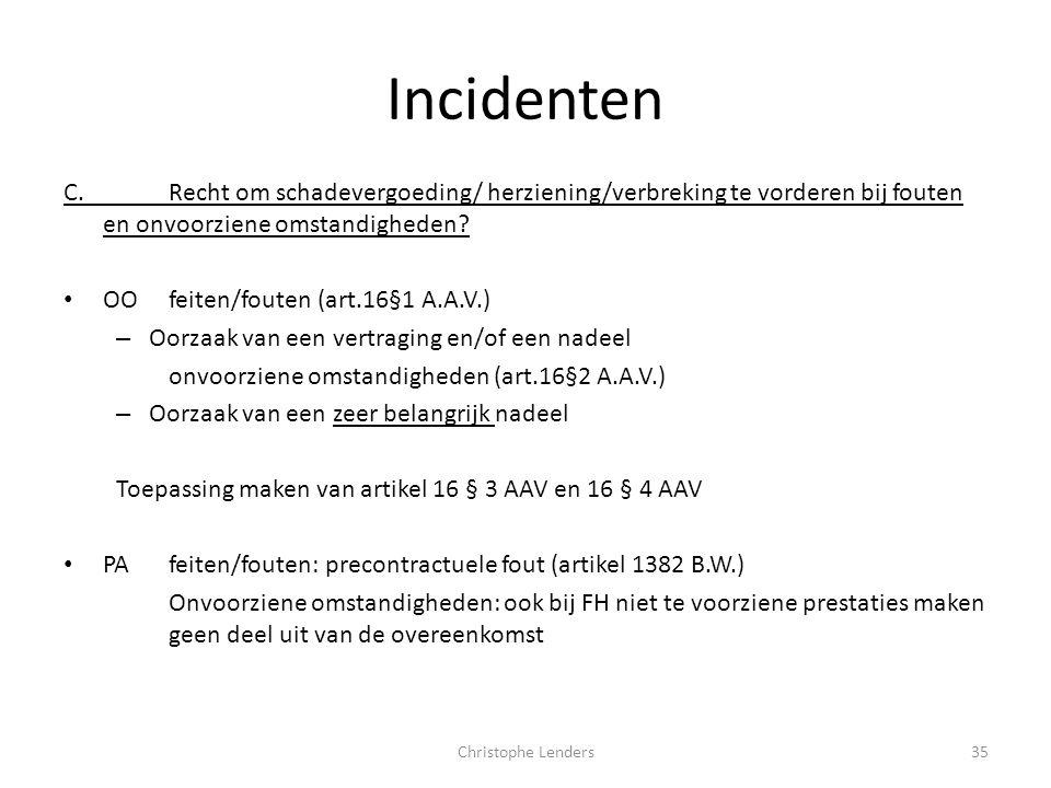 Incidenten C.Recht om schadevergoeding/ herziening/verbreking te vorderen bij fouten en onvoorziene omstandigheden? • OOfeiten/fouten (art.16§1 A.A.V.