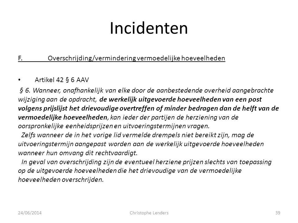 Incidenten F.Overschrijding/vermindering vermoedelijke hoeveelheden • Artikel 42 § 6 AAV § 6. Wanneer, onafhankelijk van elke door de aanbestedende ov