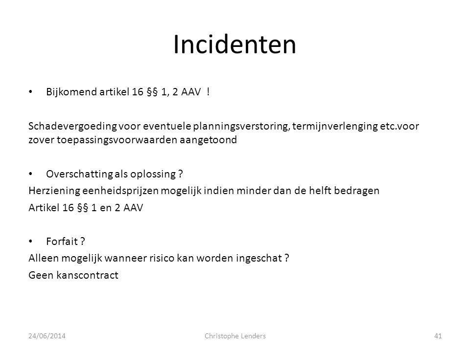 Incidenten • Bijkomend artikel 16 §§ 1, 2 AAV ! Schadevergoeding voor eventuele planningsverstoring, termijnverlenging etc.voor zover toepassingsvoorw