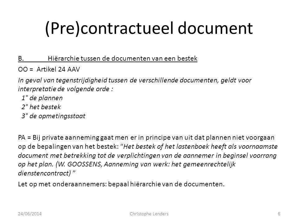 (Pre)contractueel document B.Hiërarchie tussen de documenten van een bestek OO = Artikel 24 AAV In geval van tegenstrijdigheid tussen de verschillende