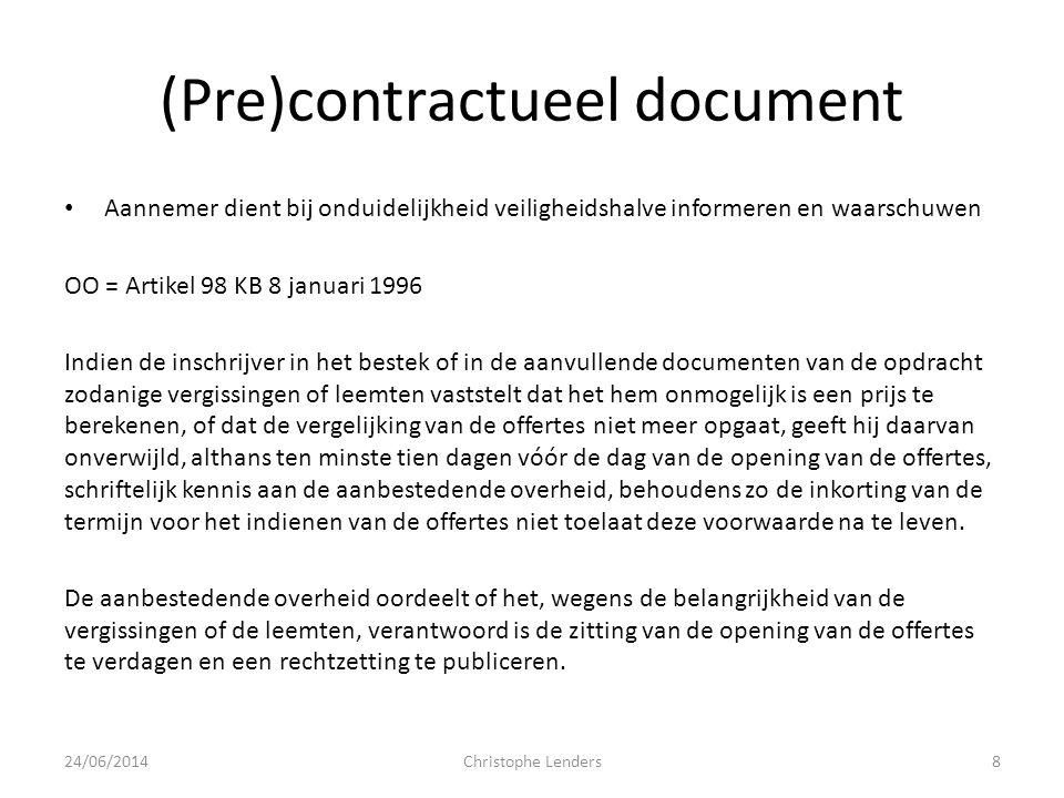 (Pre)contractueel document • Aannemer dient bij onduidelijkheid veiligheidshalve informeren en waarschuwen OO = Artikel 98 KB 8 januari 1996 Indien de