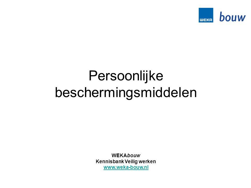 Persoonlijke beschermingsmiddelen WEKAbouw Kennisbank Veilig werken www.weka-bouw.nl
