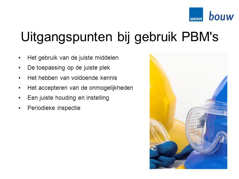 Uitgangspunten bij gebruik PBM's •Het gebruik van de juiste middelen •De toepassing op de juiste plek •Het hebben van voldoende kennis •Het accepteren