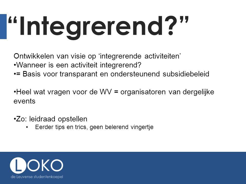 """""""Integrerend?"""" Ontwikkelen van visie op 'integrerende activiteiten' •Wanneer is een activiteit integrerend? •= Basis voor transparant en ondersteunend"""