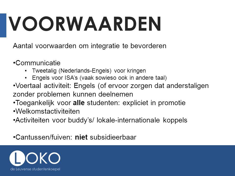 VOORWAARDEN Aantal voorwaarden om integratie te bevorderen •Communicatie •Tweetalig (Nederlands-Engels) voor kringen •Engels voor ISA's (vaak sowieso