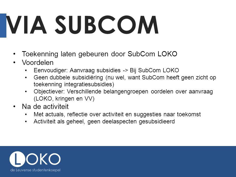 VIA SUBCOM •Toekenning laten gebeuren door SubCom LOKO •Voordelen •Eenvoudiger: Aanvraag subsidies -> Bij SubCom LOKO •Geen dubbele subsidiëring (nu w