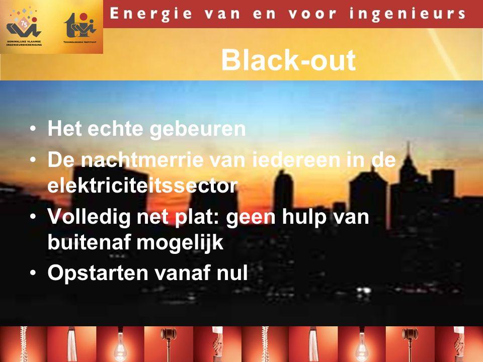 Black-out •Het echte gebeuren •De nachtmerrie van iedereen in de elektriciteitssector •Volledig net plat: geen hulp van buitenaf mogelijk •Opstarten vanaf nul