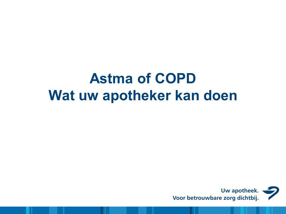 Medicijnen bij astma en COPD • Luchtwegverwijders • Langwerkend: Serevent, Spiriva, Oxis • Kortwerkend: Salbutamol, Atrovent • Ontstekingremmers/luchtwegbeschermers • Inhalatiecorticosteroïden: Flixotide, Pulmicort, Qvar, Alvesco • Corticosteroïden oraal: Predni(so)lon, behandeling aanval • Combinaties: • Seretide (Flixotide/Serevent) • Symbicort (Pulmicort/Oxis) • Foster (Beclometason/Oxis)