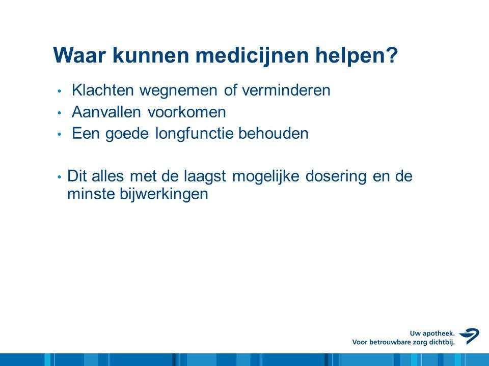 Waar kunnen medicijnen helpen? • Klachten wegnemen of verminderen • Aanvallen voorkomen • Een goede longfunctie behouden • Dit alles met de laagst mog