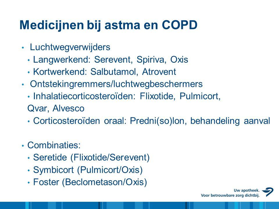 Medicijnen bij astma en COPD • Luchtwegverwijders • Langwerkend: Serevent, Spiriva, Oxis • Kortwerkend: Salbutamol, Atrovent • Ontstekingremmers/lucht