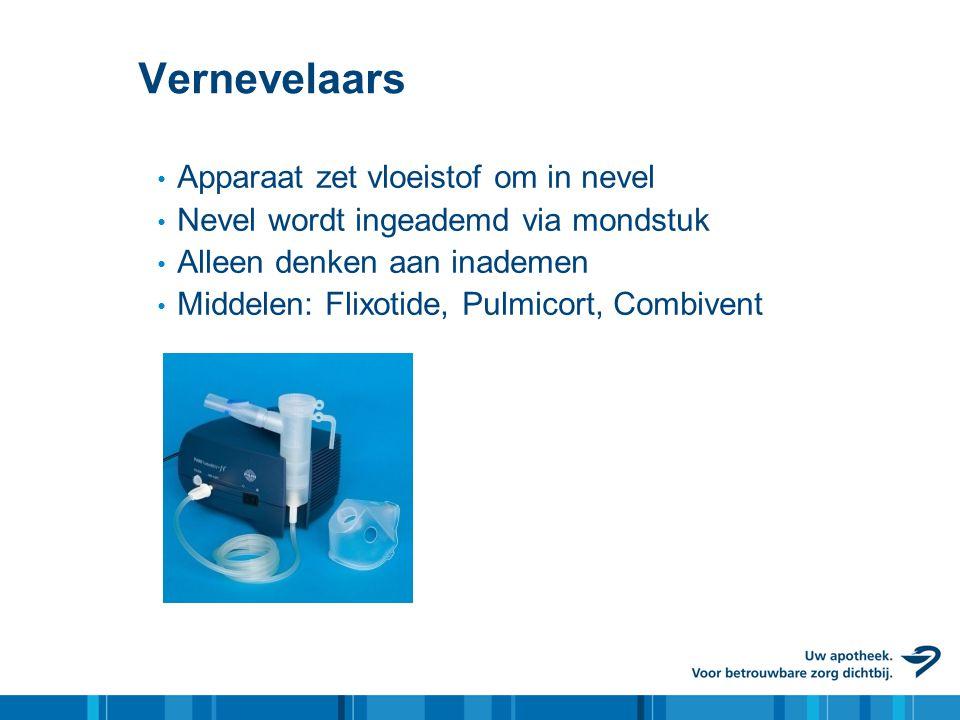 Vernevelaars • Apparaat zet vloeistof om in nevel • Nevel wordt ingeademd via mondstuk • Alleen denken aan inademen • Middelen: Flixotide, Pulmicort,