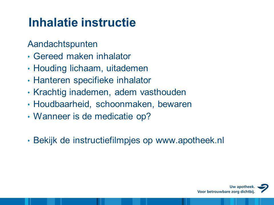 Inhalatie instructie Aandachtspunten • Gereed maken inhalator • Houding lichaam, uitademen • Hanteren specifieke inhalator • Krachtig inademen, adem v