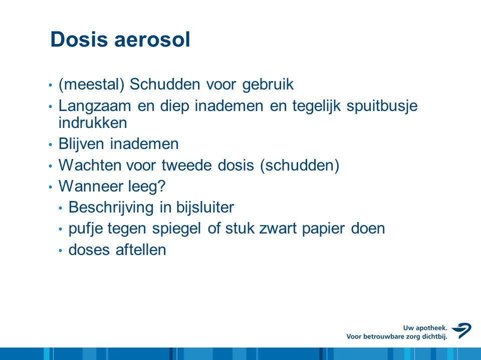 Dosis aerosol • (meestal) Schudden voor gebruik • Langzaam en diep inademen en tegelijk spuitbusje indrukken • Blijven inademen • Wachten voor tweede