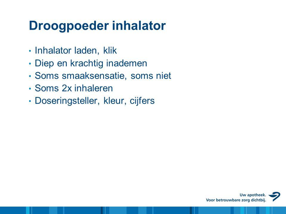 Droogpoeder inhalator • Inhalator laden, klik • Diep en krachtig inademen • Soms smaaksensatie, soms niet • Soms 2x inhaleren • Doseringsteller, kleur