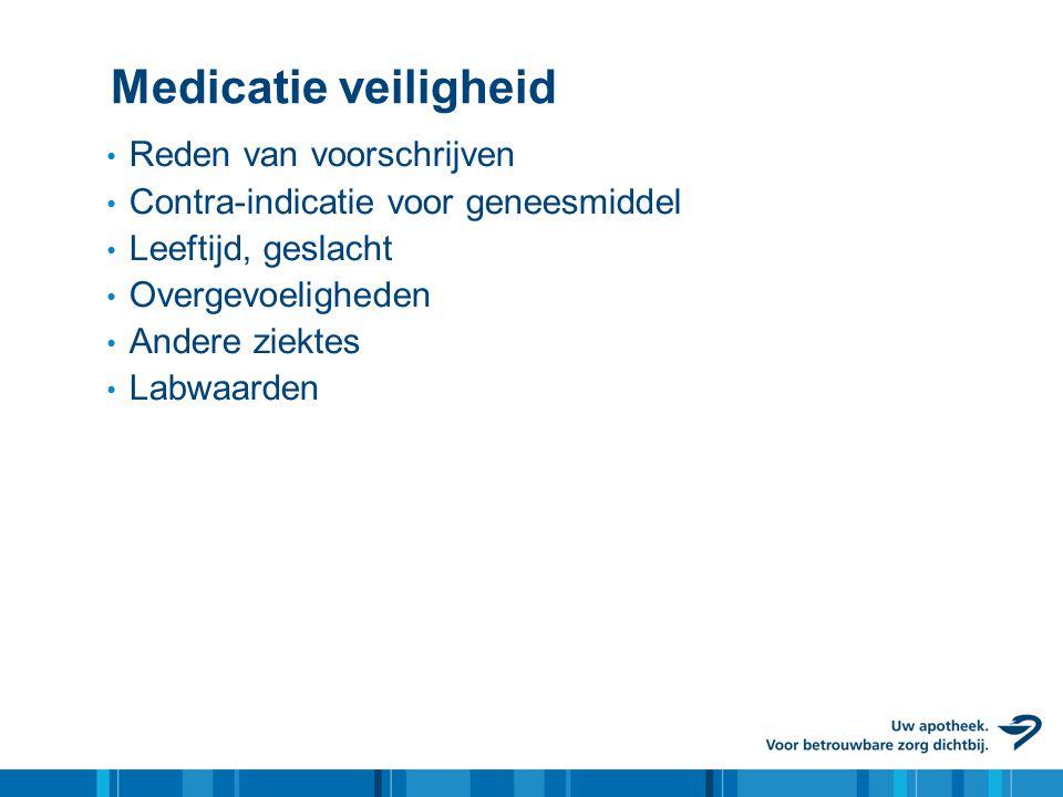 Medicatie veiligheid • Reden van voorschrijven • Contra-indicatie voor geneesmiddel • Leeftijd, geslacht • Overgevoeligheden • Andere ziektes • Labwaa