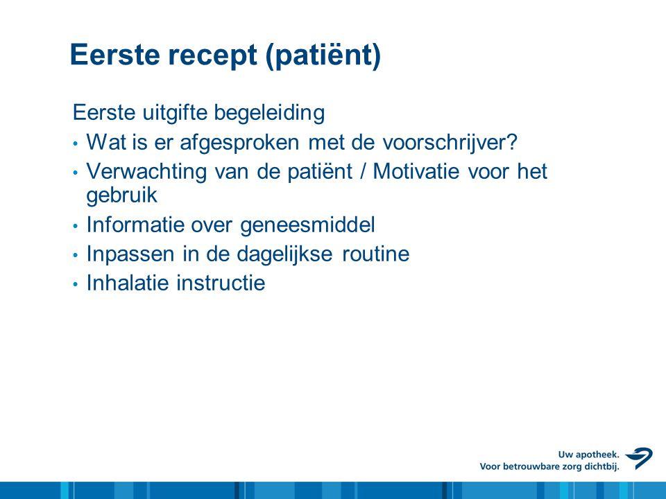Eerste recept (patiënt) Eerste uitgifte begeleiding • Wat is er afgesproken met de voorschrijver? • Verwachting van de patiënt / Motivatie voor het ge
