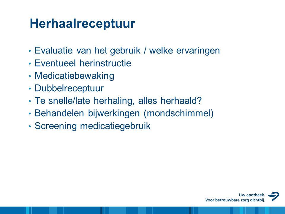 Herhaalreceptuur • Evaluatie van het gebruik / welke ervaringen • Eventueel herinstructie • Medicatiebewaking • Dubbelreceptuur • Te snelle/late herha