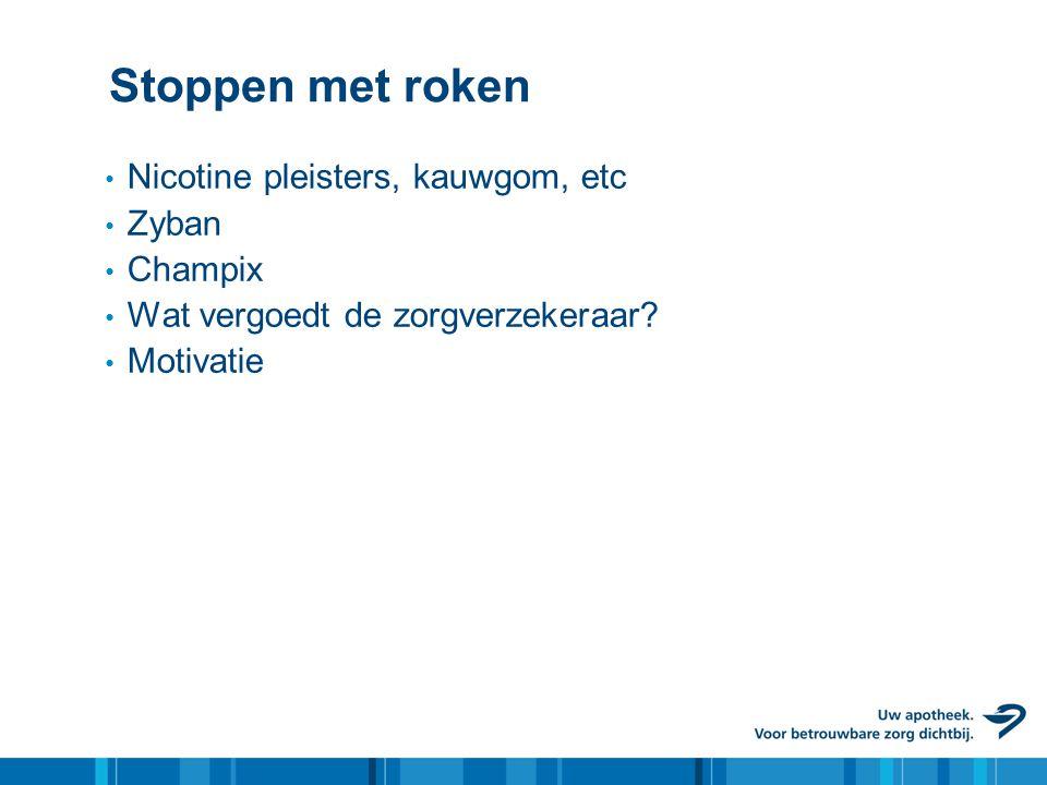 Stoppen met roken • Nicotine pleisters, kauwgom, etc • Zyban • Champix • Wat vergoedt de zorgverzekeraar? • Motivatie