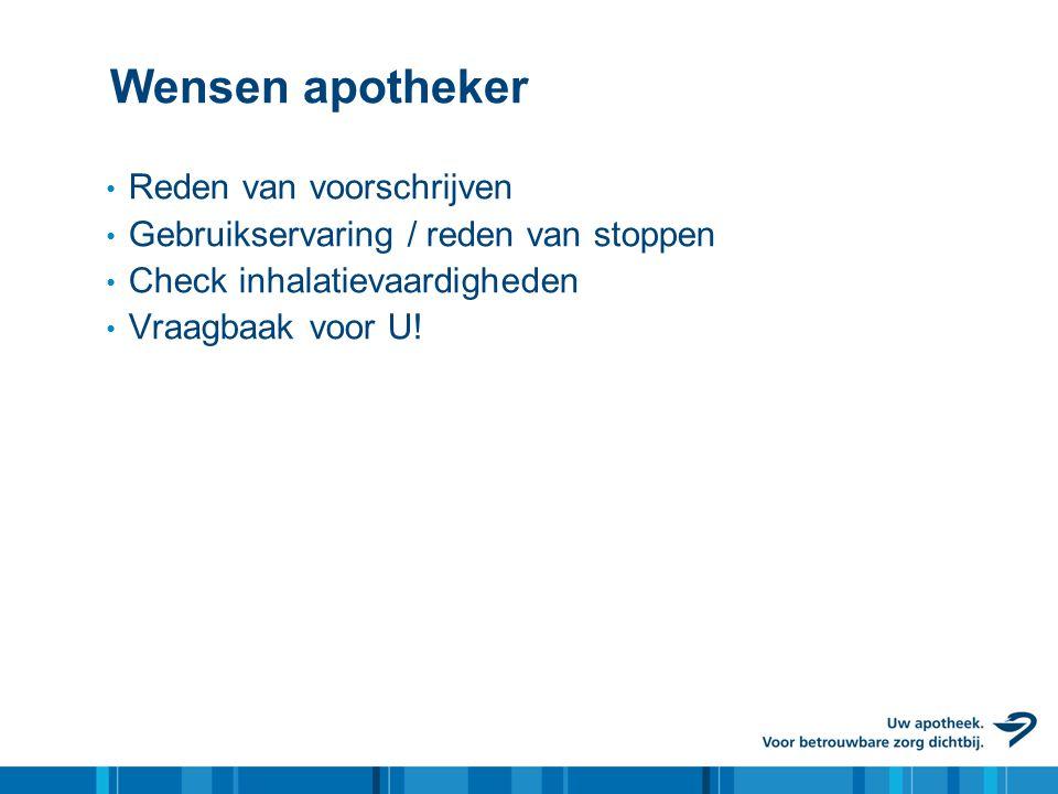Wensen apotheker • Reden van voorschrijven • Gebruikservaring / reden van stoppen • Check inhalatievaardigheden • Vraagbaak voor U!