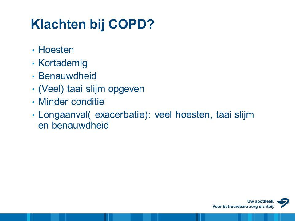 Klachten bij COPD? • Hoesten • Kortademig • Benauwdheid • (Veel) taai slijm opgeven • Minder conditie • Longaanval( exacerbatie): veel hoesten, taai s