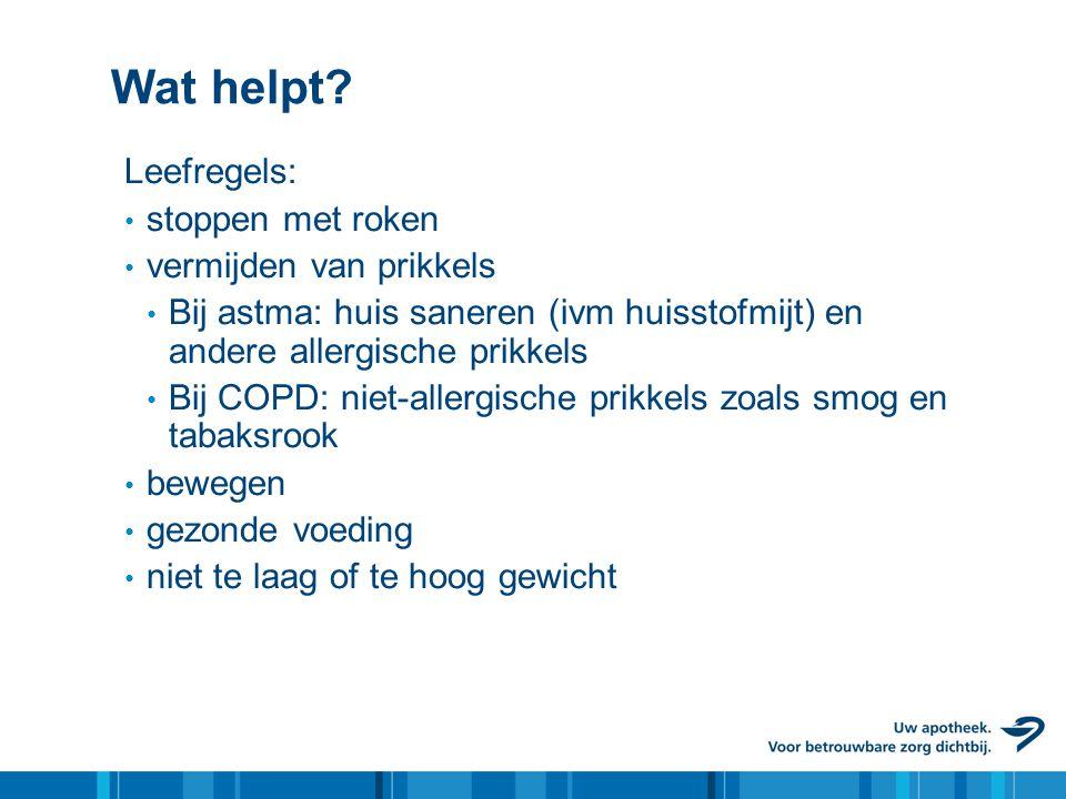 Wat helpt? Leefregels: • stoppen met roken • vermijden van prikkels • Bij astma: huis saneren (ivm huisstofmijt) en andere allergische prikkels • Bij