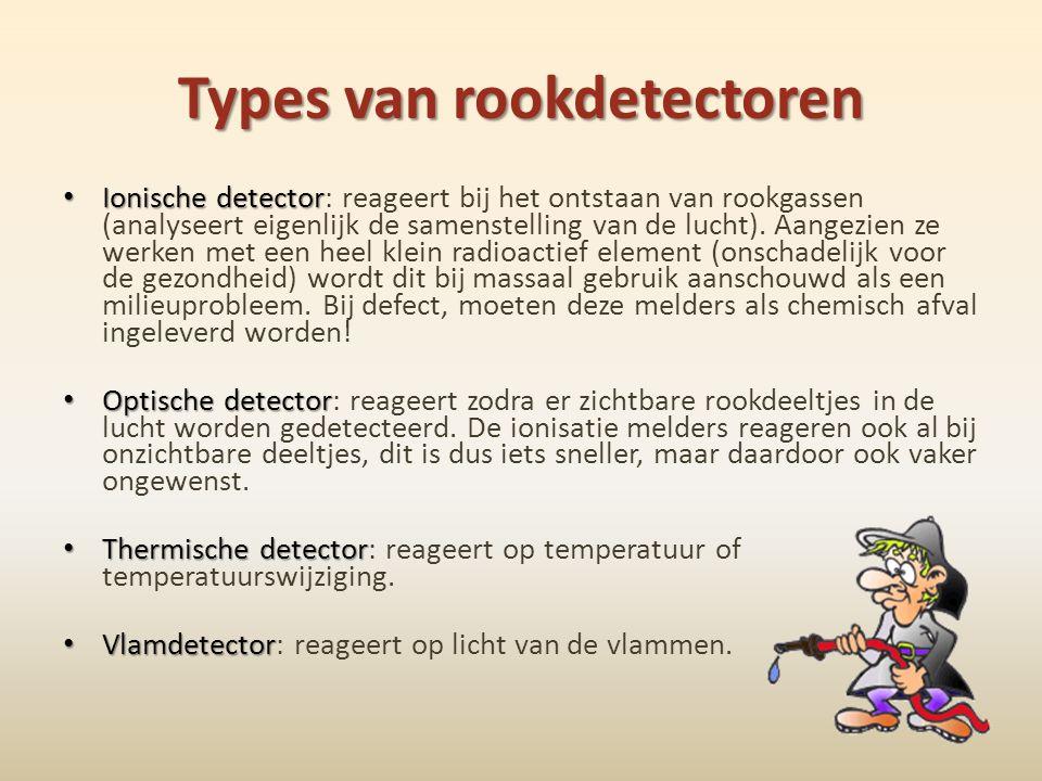 Types van rookdetectoren • Ionische detector • Ionische detector: reageert bij het ontstaan van rookgassen (analyseert eigenlijk de samenstelling van
