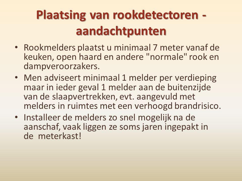Plaatsing van rookdetectoren - aandachtpunten • Rookmelders plaatst u minimaal 7 meter vanaf de keuken, open haard en andere