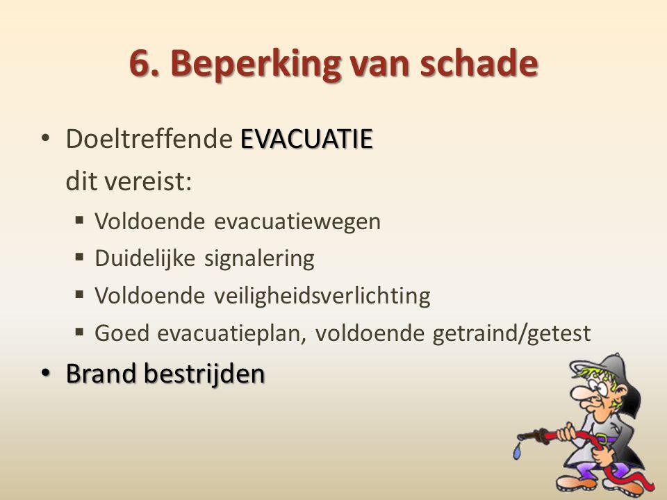 6. Beperking van schade EVACUATIE • Doeltreffende EVACUATIE dit vereist:  Voldoende evacuatiewegen  Duidelijke signalering  Voldoende veiligheidsve