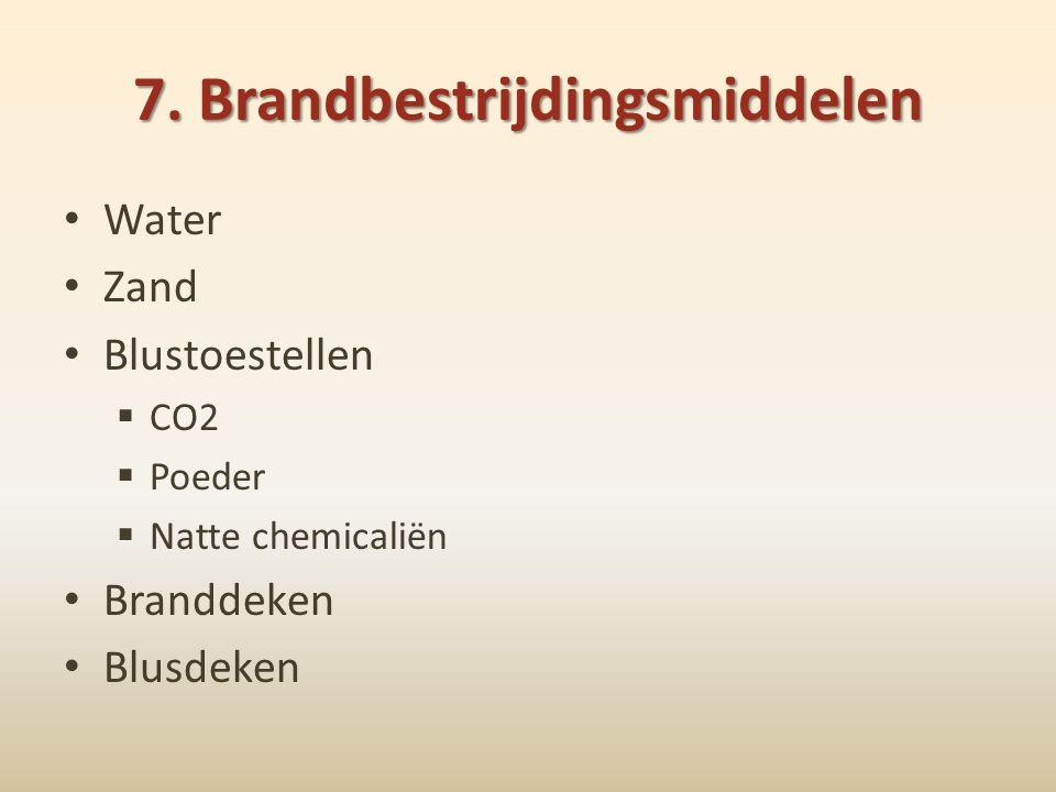 7. Brandbestrijdingsmiddelen • Water • Zand • Blustoestellen  CO2  Poeder  Natte chemicaliën • Branddeken • Blusdeken