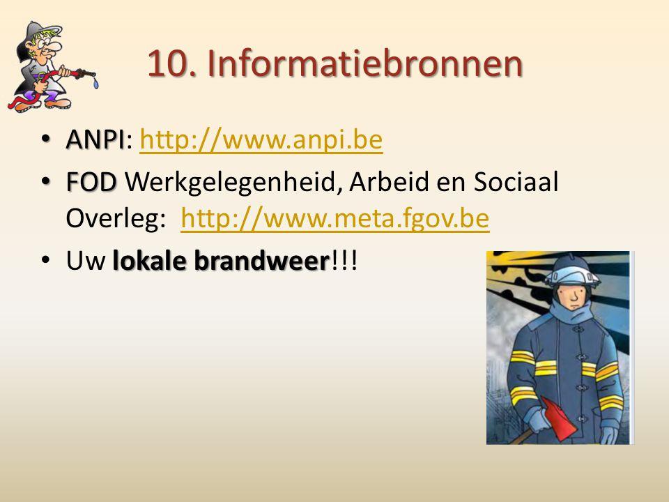 10. Informatiebronnen • ANPI • ANPI: http://www.anpi.behttp://www.anpi.be • FOD • FOD Werkgelegenheid, Arbeid en Sociaal Overleg: http://www.meta.fgov