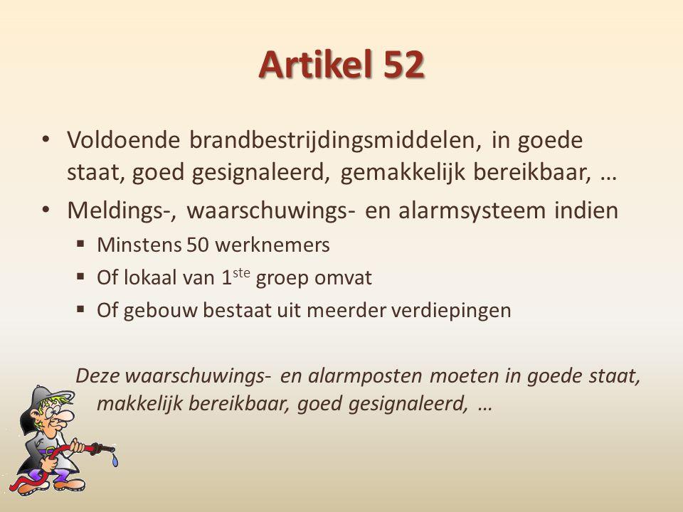 Artikel 52 • Voldoende brandbestrijdingsmiddelen, in goede staat, goed gesignaleerd, gemakkelijk bereikbaar, … • Meldings-, waarschuwings- en alarmsys