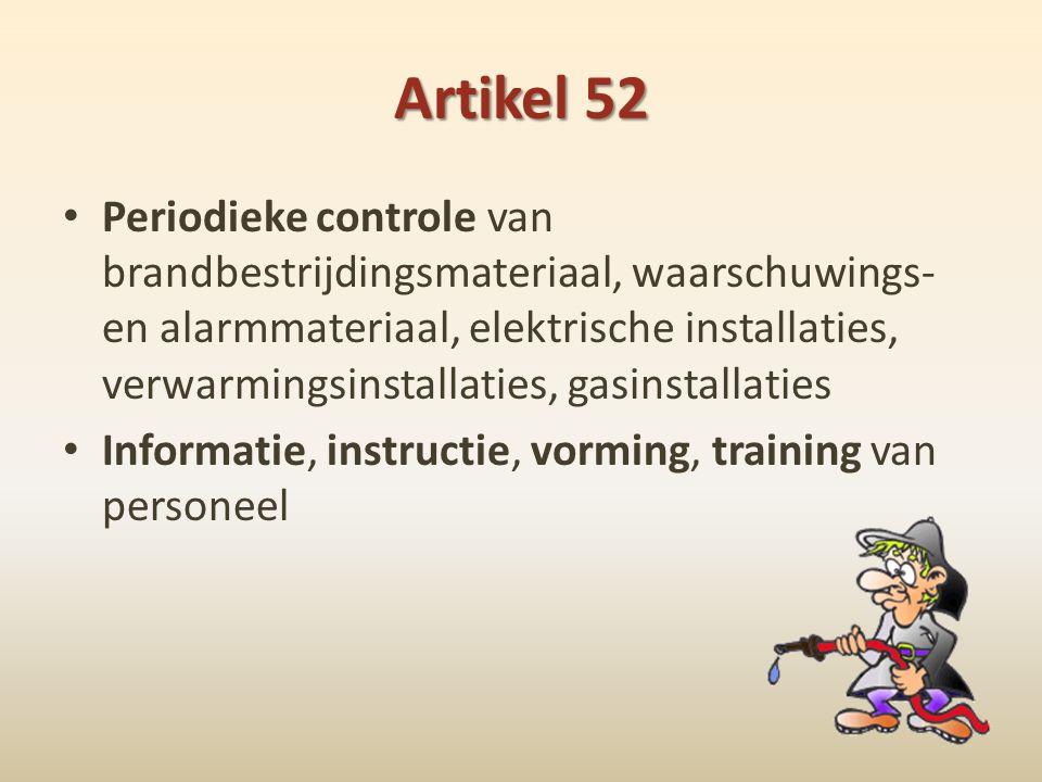 Artikel 52 • Periodieke controle van brandbestrijdingsmateriaal, waarschuwings- en alarmmateriaal, elektrische installaties, verwarmingsinstallaties,