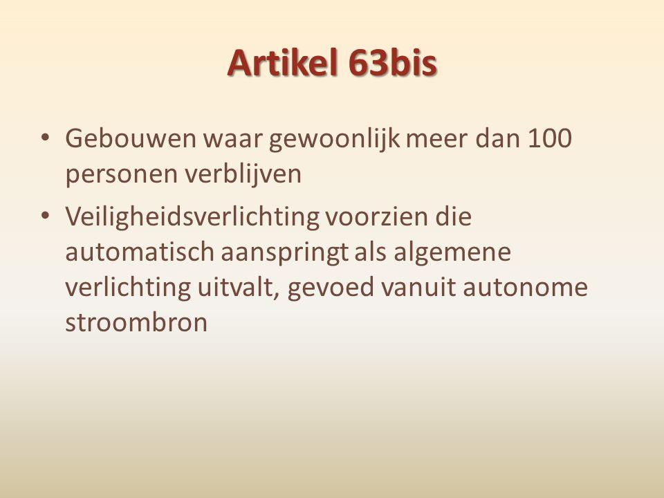 Artikel 63bis • Gebouwen waar gewoonlijk meer dan 100 personen verblijven • Veiligheidsverlichting voorzien die automatisch aanspringt als algemene ve