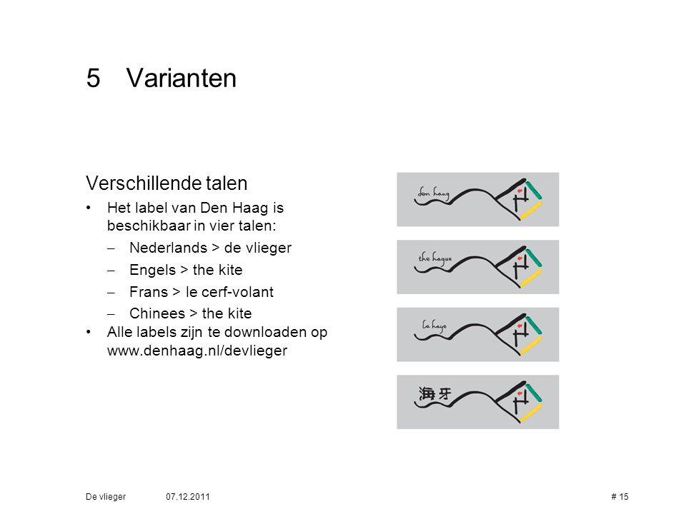07.12.2011De vlieger# 15 5Varianten Verschillende talen • Het label van Den Haag is beschikbaar in vier talen: – Nederlands > de vlieger – Engels > th