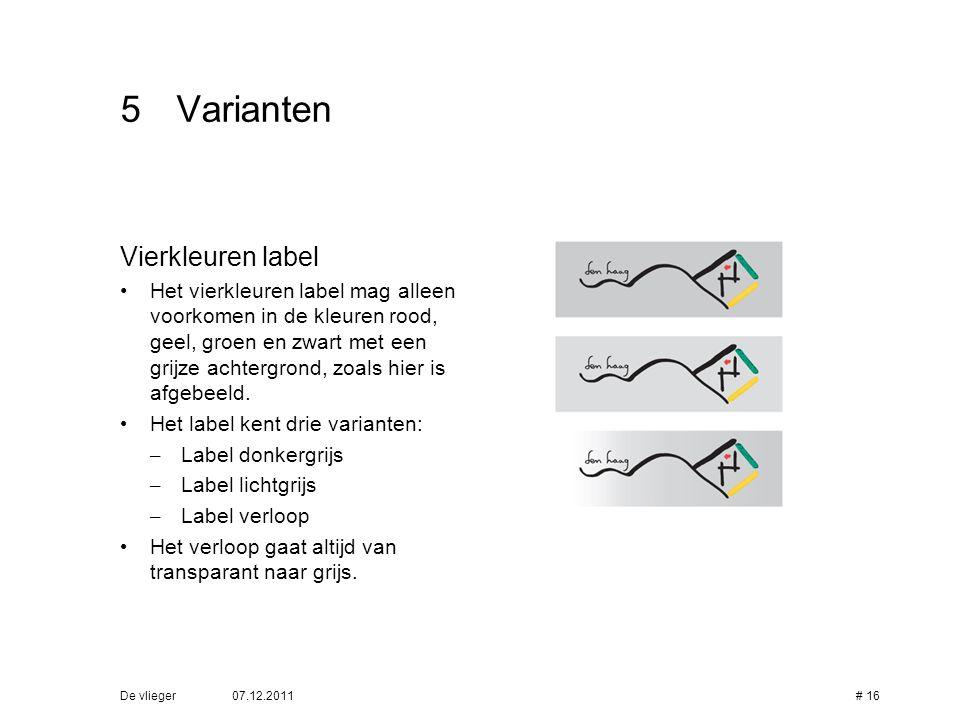 07.12.2011De vlieger# 16 5Varianten Vierkleuren label •Het vierkleuren label mag alleen voorkomen in de kleuren rood, geel, groen en zwart met een gri