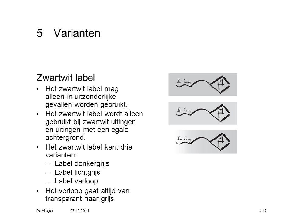 07.12.2011De vlieger# 17 5Varianten Zwartwit label • Het zwartwit label mag alleen in uitzonderlijke gevallen worden gebruikt. • Het zwartwit label wo