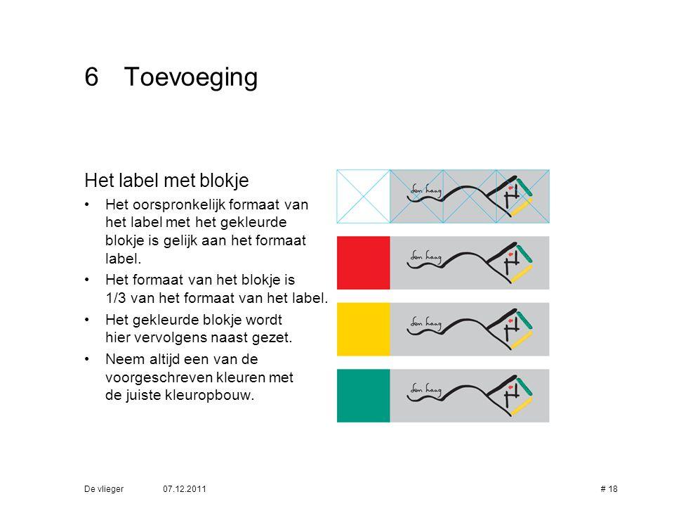 07.12.2011De vlieger# 18 6Toevoeging Het label met blokje • Het oorspronkelijk formaat van het label met het gekleurde blokje is gelijk aan het formaa