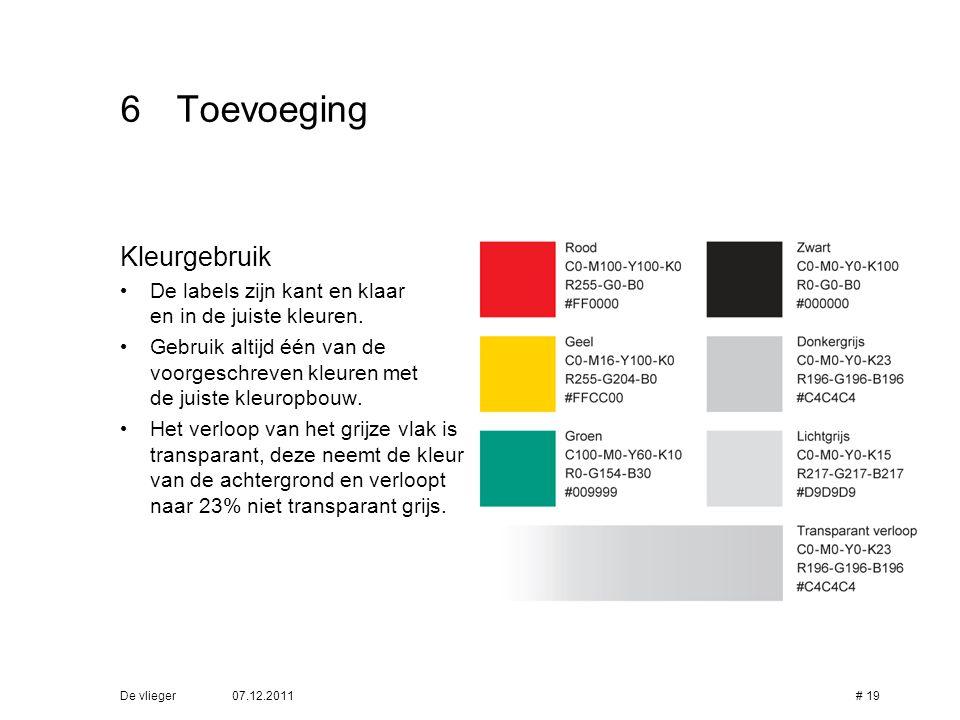 07.12.2011De vlieger# 19 6Toevoeging Kleurgebruik • De labels zijn kant en klaar en in de juiste kleuren. • Gebruik altijd één van de voorgeschreven k