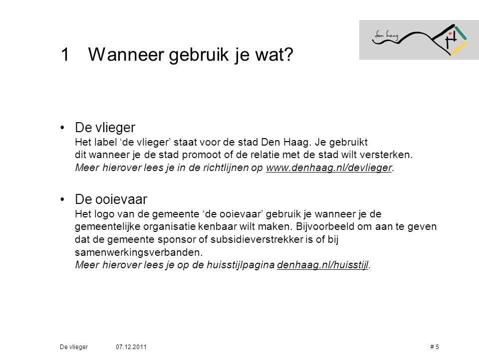 07.12.2011De vlieger# 5 1Wanneer gebruik je wat? •De vlieger Het label 'de vlieger' staat voor de stad Den Haag. Je gebruikt dit wanneer je de stad pr
