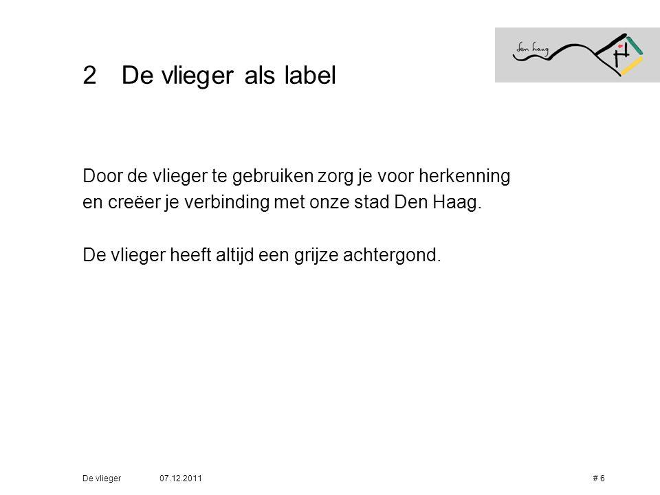 07.12.2011De vlieger# 6 2De vlieger als label Door de vlieger te gebruiken zorg je voor herkenning en creëer je verbinding met onze stad Den Haag. De