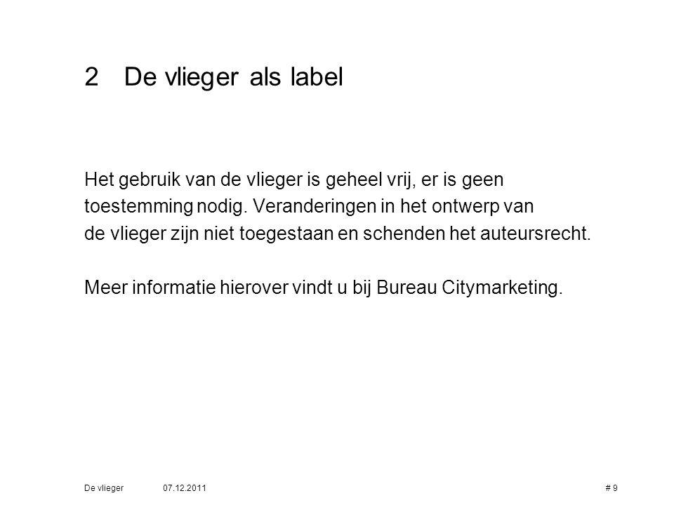 07.12.2011De vlieger# 9 2De vlieger als label Het gebruik van de vlieger is geheel vrij, er is geen toestemming nodig. Veranderingen in het ontwerp va