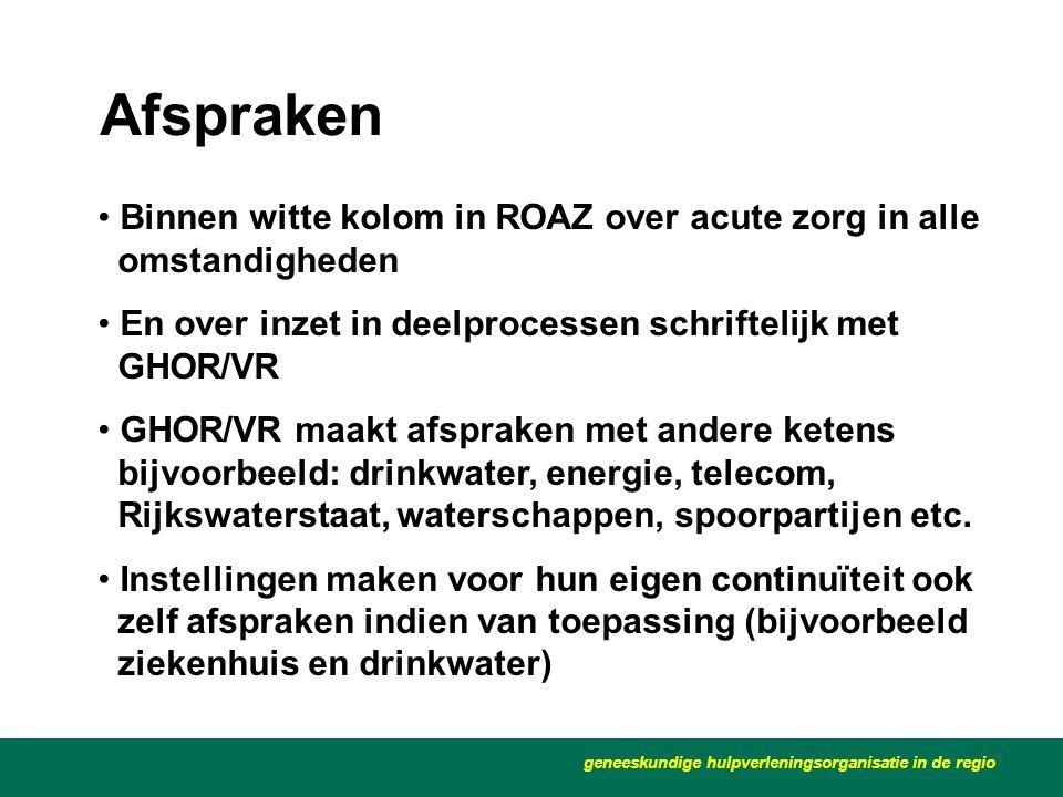 Afspraken geneeskundige hulpverleningsorganisatie in de regio • Binnen witte kolom in ROAZ over acute zorg in alle omstandigheden • En over inzet in d