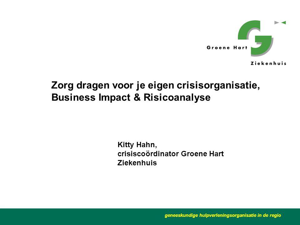 geneeskundige hulpverleningsorganisatie in de regio Zorg dragen voor je eigen crisisorganisatie, Business Impact & Risicoanalyse Kitty Hahn, crisiscoö