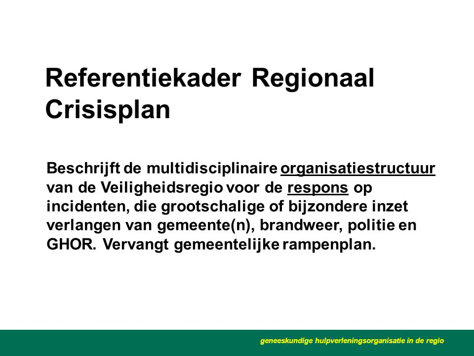 Referentiekader Regionaal Crisisplan geneeskundige hulpverleningsorganisatie in de regio Beschrijft de multidisciplinaire organisatiestructuur van de