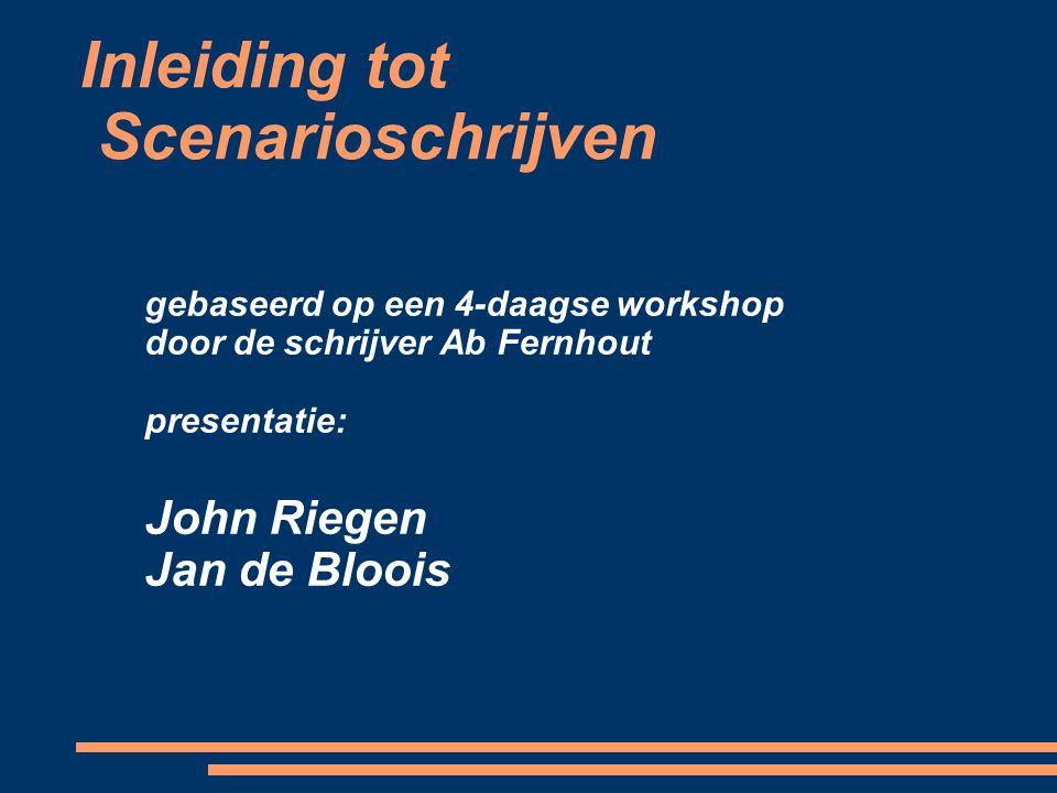 Inleiding tot Scenarioschrijven gebaseerd op een 4-daagse workshop door de schrijver Ab Fernhout presentatie: John Riegen Jan de Bloois